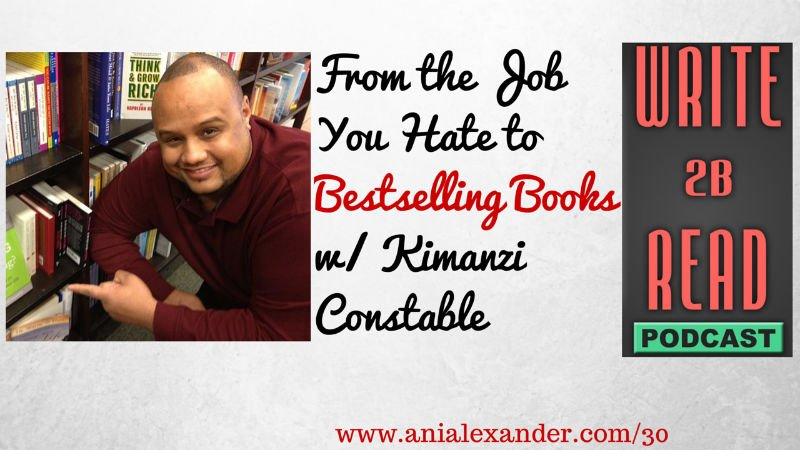 From the Job You Hate to Bestselling Books w/ @KimanziC