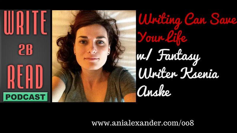 Writing Can Save Your Life w/ Ksenia Anske aka @kseniaanske,