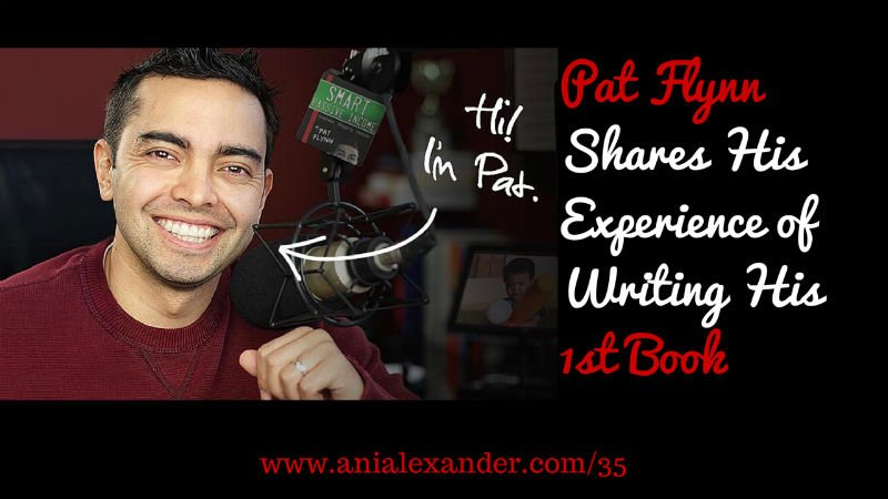 Pat Flynn Shares His Experience of Writing His 1st Book w/ @PatFlynn