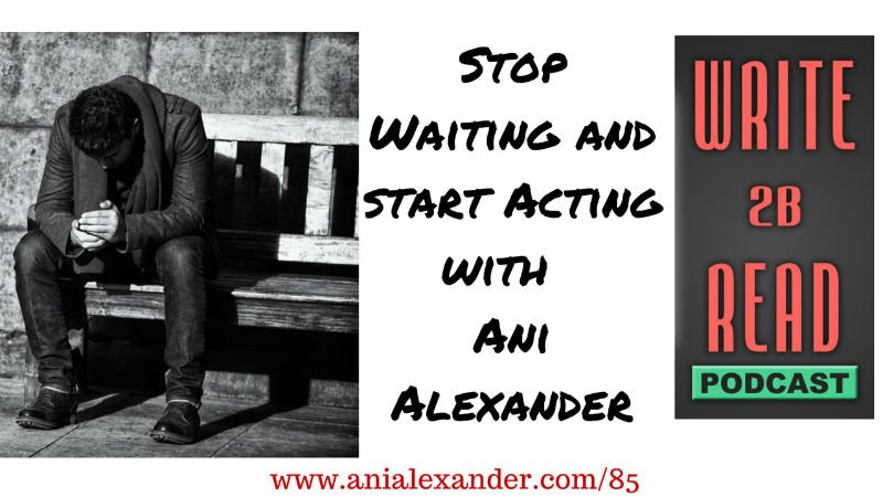 Stop Waiting and Start Acting
