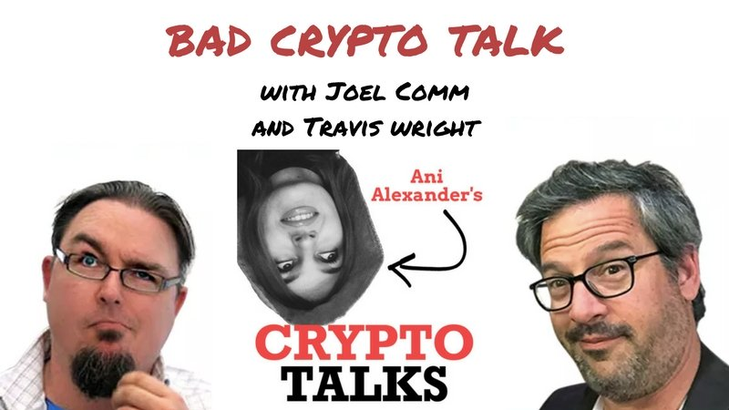 Bad Crypto Talk with @joelcomm and @teedubya