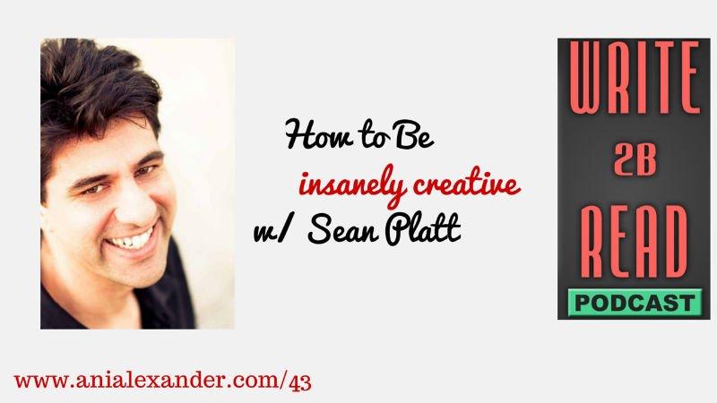 How To Be Insanely Creative w/ @SeanPlatt