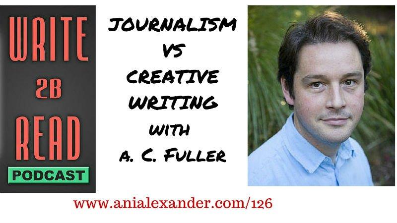 Journalism vs Creative Writing with @ACFullerAuthor