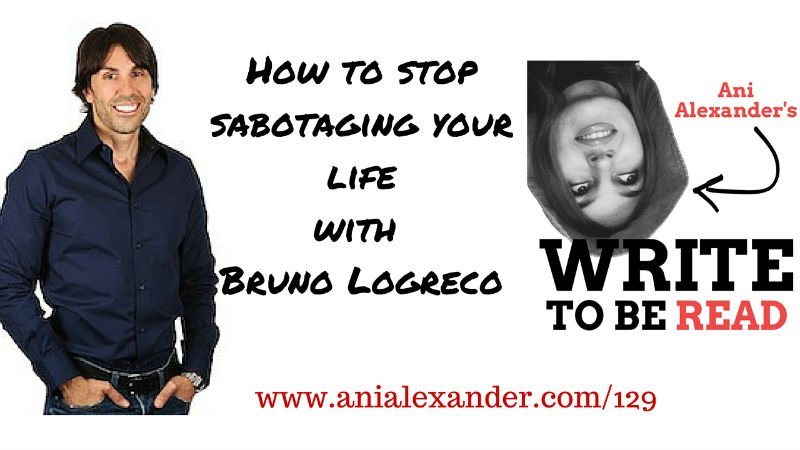 How to Stop Sabotaging Your Life with @BrunoLoGreco